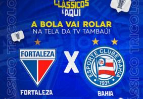 Fortaleza x Bahia: TV Tambaú exibe partida pela Copa do Nordeste